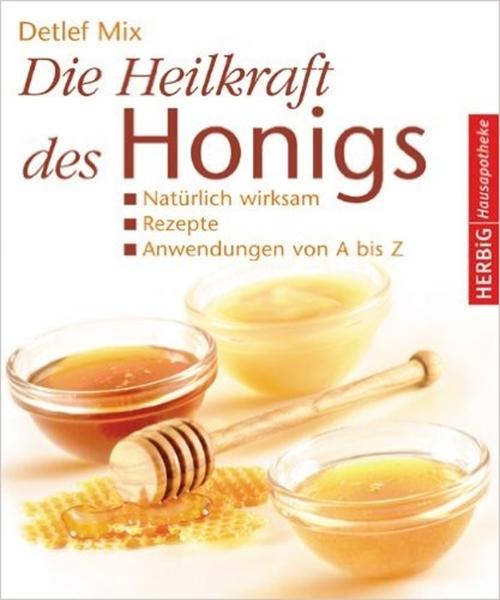 Bild von Buch: Die Heilkraft des Honigs / Detlef Mix
